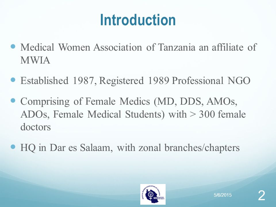 Introduction Medical Women Association of Tanzania an affiliate of MWIA Established 1987, Registered 1989 Professional NGO Comprising of Female Medics