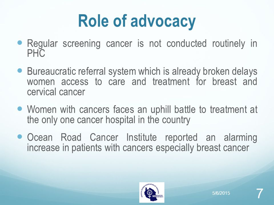 Role of advocacy Regular screening cancer is not conducted routinely in PHC Bureaucratic referral system which is already broken delays women access t