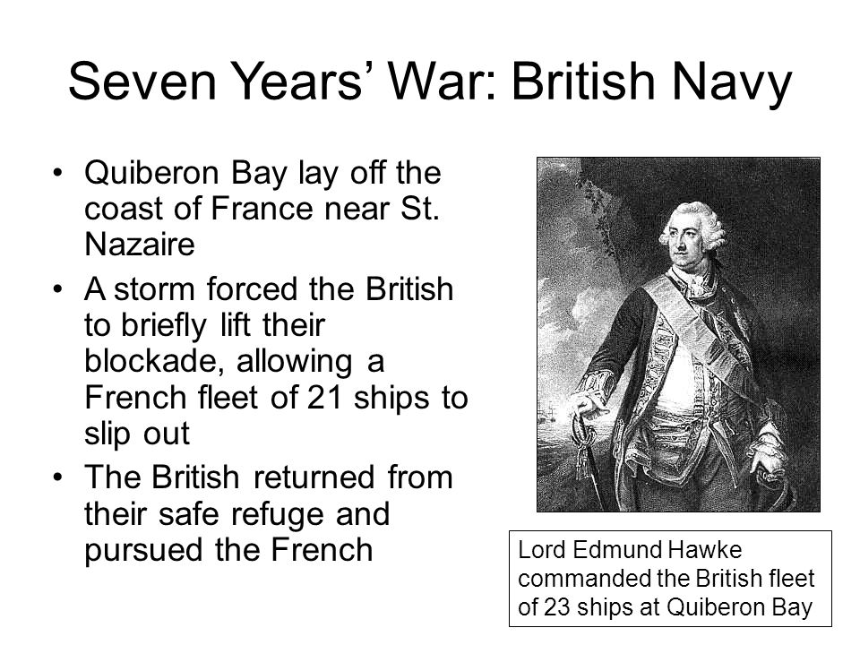 Seven Years' War: British Navy Quiberon Bay lay off the coast of France near St. Nazaire A storm forced the British to briefly lift their blockade, al