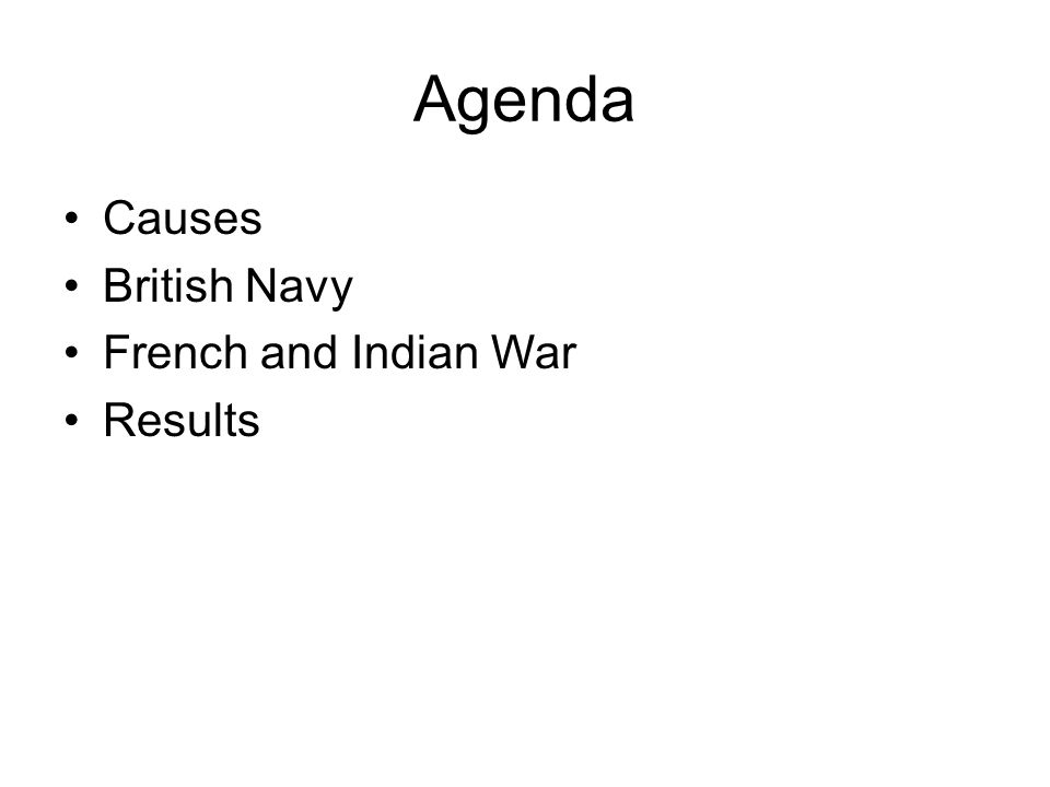 Agenda Causes British Navy French and Indian War Results