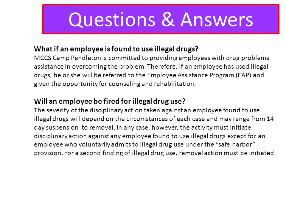 Questions & Answers What if an employee is found to use illegal drugs.