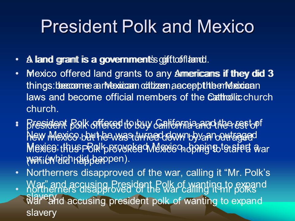 President Polk and Mexico A land grant is a government's gift of land.