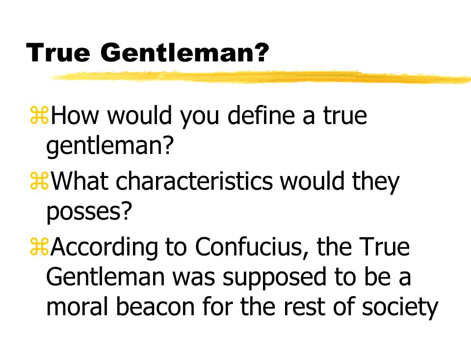 True Gentleman. zHow would you define a true gentleman.
