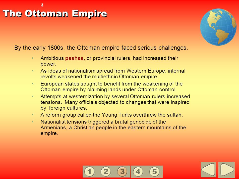 The Ottoman Empire Ambitious pashas, or provincial rulers, had increased their power. As ideas of nationalism spread from Western Europe, internal rev