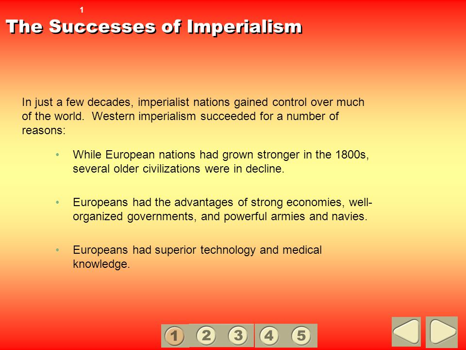 The Successes of Imperialism While European nations had grown stronger in the 1800s, several older civilizations were in decline. Europeans had the ad