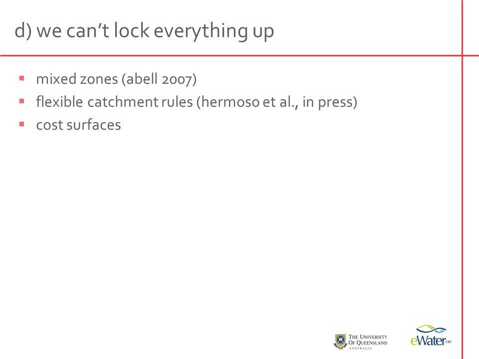 d) we can't lock everything up  mixed zones (abell 2007)  flexible catchment rules (hermoso et al., in press)  cost surfaces