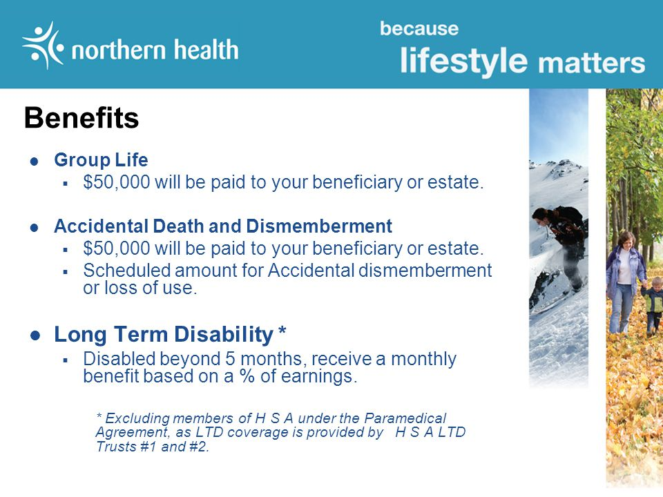 Benefits Group Life  $50,000 will be paid to your beneficiary or estate.