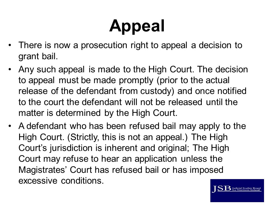 Appeal There is now a prosecution right to appeal a decision to grant bail.