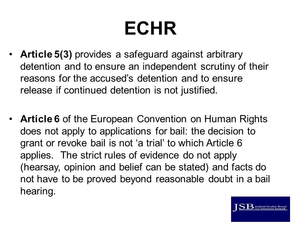ECHR Article 5(3) provides a safeguard against arbitrary detention and to ensure an independent scrutiny of their reasons for the accused's detention and to ensure release if continued detention is not justified.