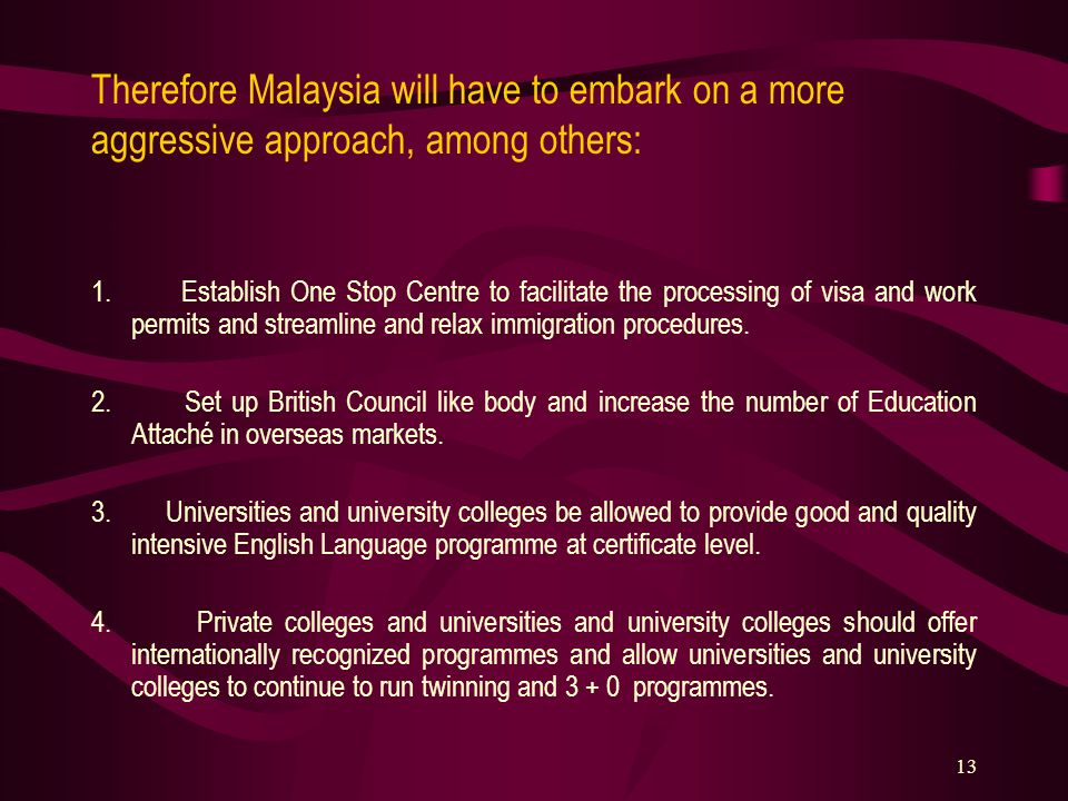 13 Therefore Malaysia will have to embark on a more aggressive approach, among others: 1. Establish One Stop Centre to facilitate the processing of vi