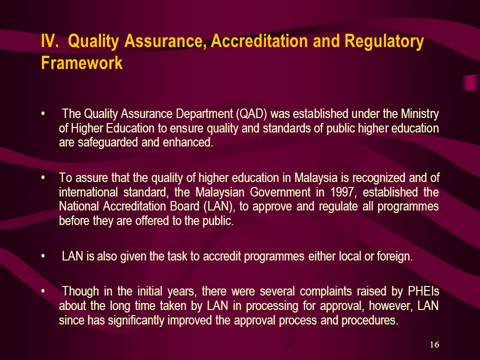 16 IV. Quality Assurance, Accreditation and Regulatory Framework The Quality Assurance Department (QAD) was established under the Ministry of Higher E