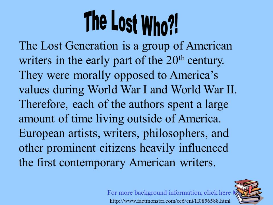 The Lost Generation is a group of American writers in the early part of the 20 th century.