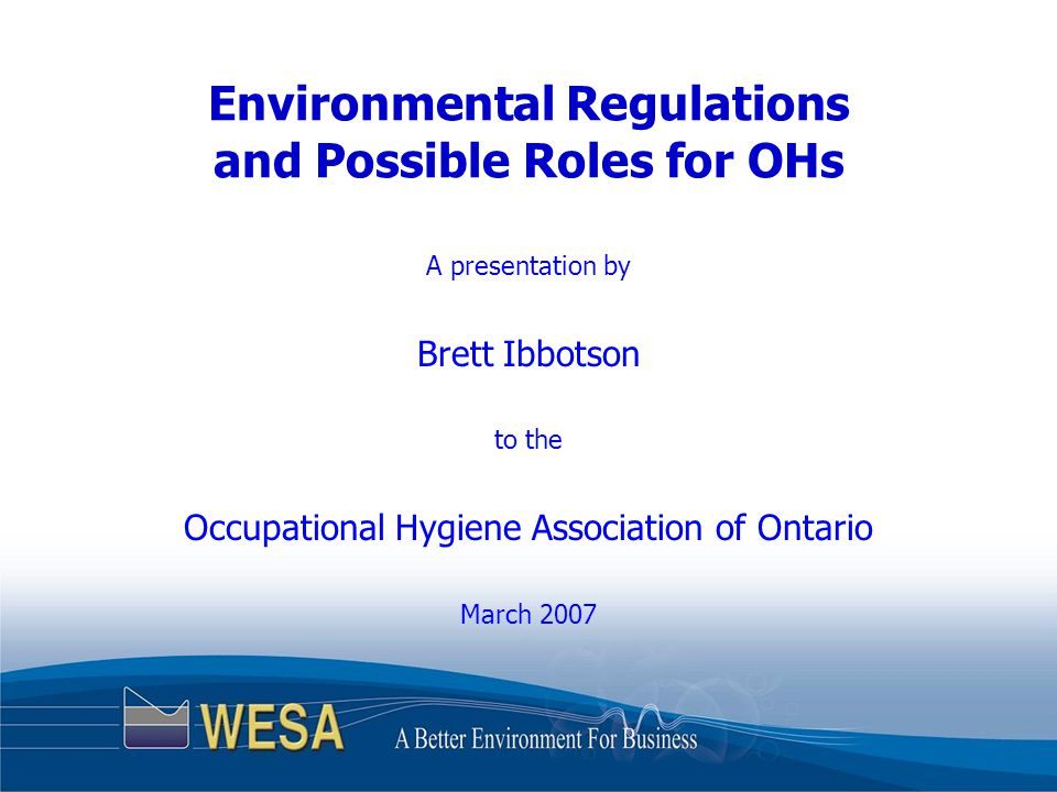 Environmental Regulations and Possible Roles for OHs A presentation by Brett Ibbotson to the Occupational Hygiene Association of Ontario March 2007