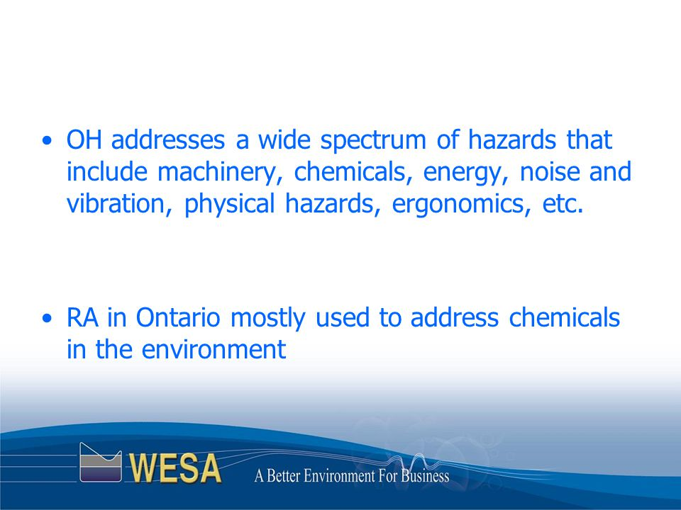 OH addresses a wide spectrum of hazards that include machinery, chemicals, energy, noise and vibration, physical hazards, ergonomics, etc.