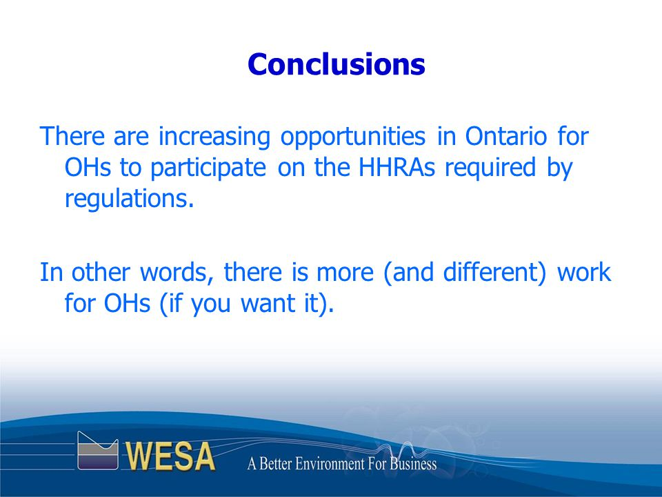 Conclusions There are increasing opportunities in Ontario for OHs to participate on the HHRAs required by regulations.