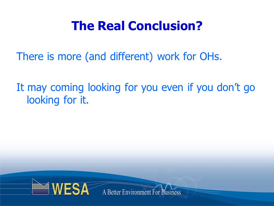 The Real Conclusion. There is more (and different) work for OHs.