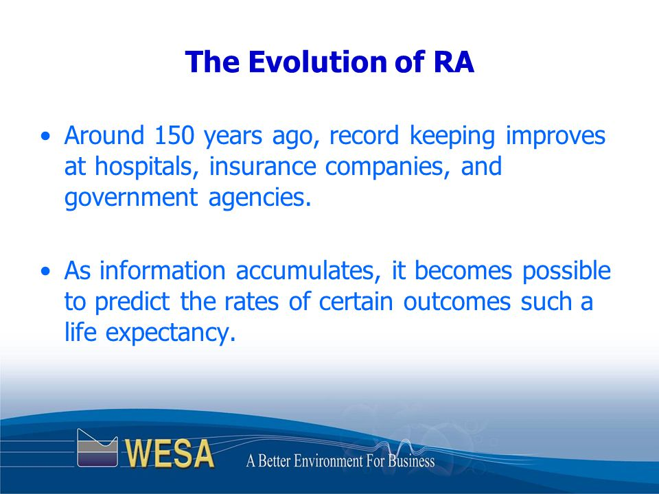 The Evolution of RA Around 150 years ago, record keeping improves at hospitals, insurance companies, and government agencies.
