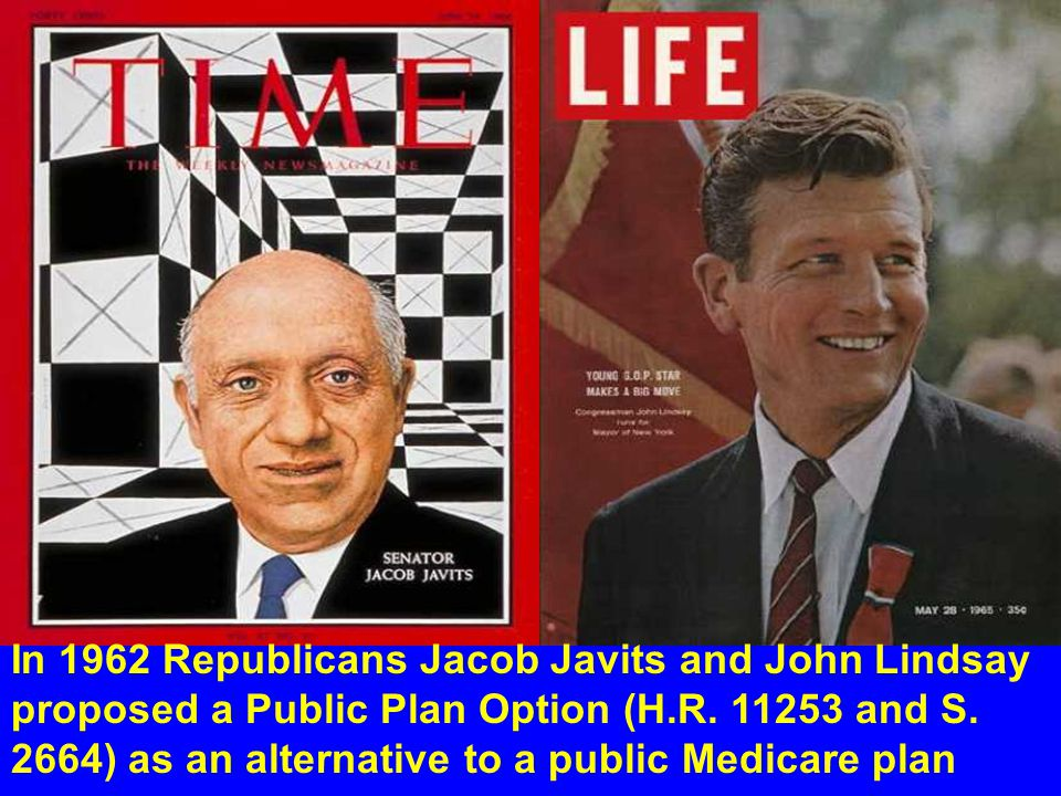 In 1962 Republicans Jacob Javits and John Lindsay proposed a Public Plan Option (H.R. 11253 and S. 2664) as an alternative to a public Medicare plan