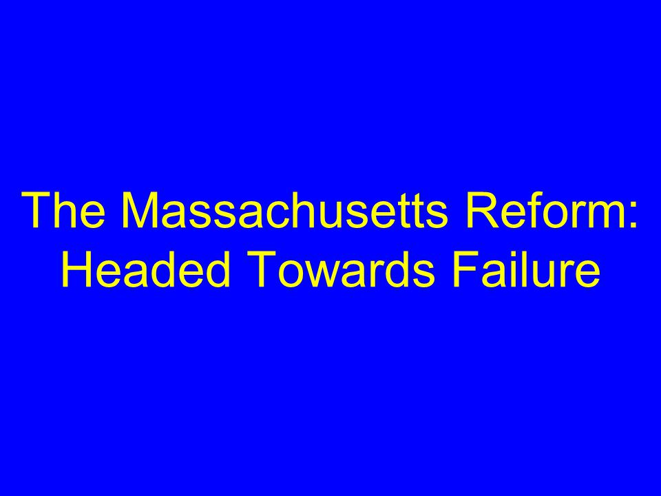 The Massachusetts Reform: Headed Towards Failure