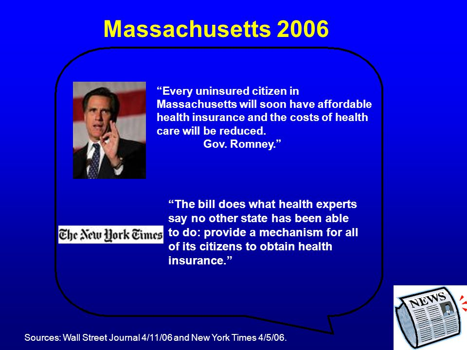 "Massachusetts 2006 ""Every uninsured citizen in Massachusetts will soon have affordable health insurance and the costs of health care will be reduced."