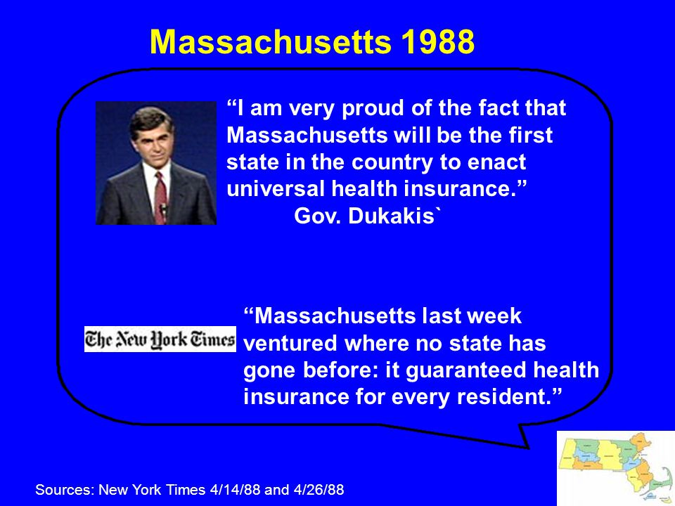 "Massachusetts 1988 ""I am very proud of the fact that Massachusetts will be the first state in the country to enact universal health insurance."" Gov. D"