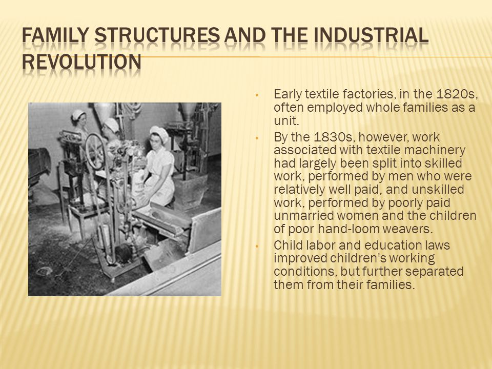 Early textile factories, in the 1820s, often employed whole families as a unit.