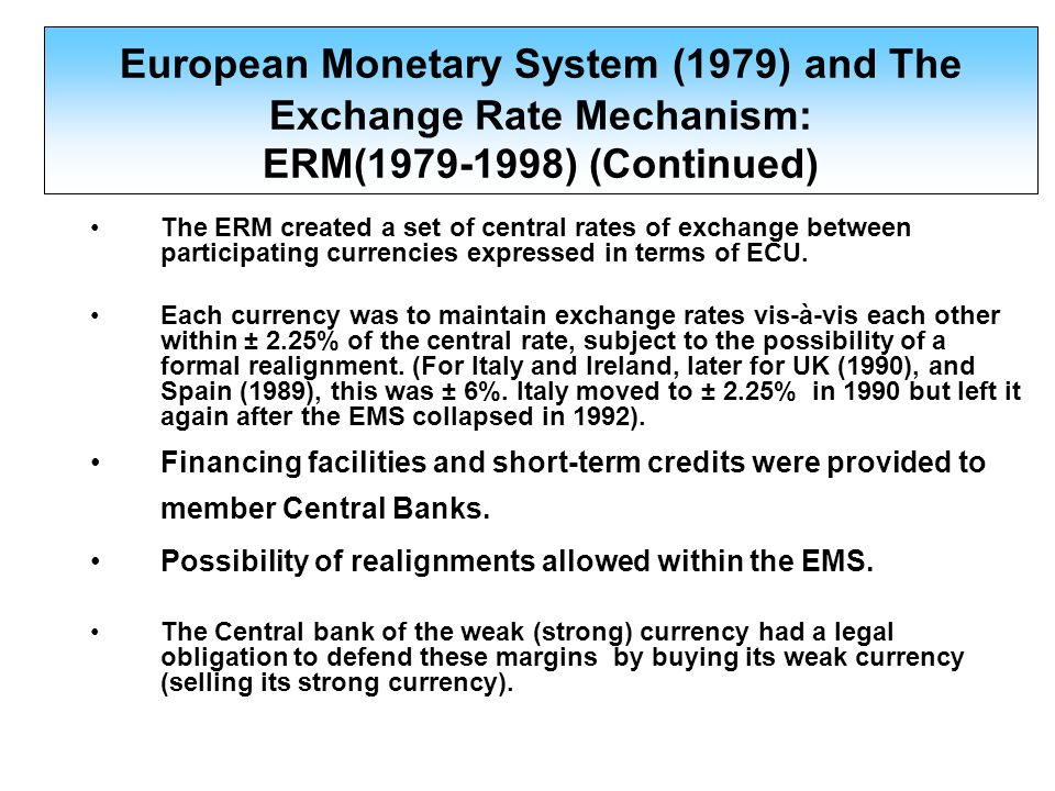 The ERM created a set of central rates of exchange between participating currencies expressed in terms of ECU. Each currency was to maintain exchange