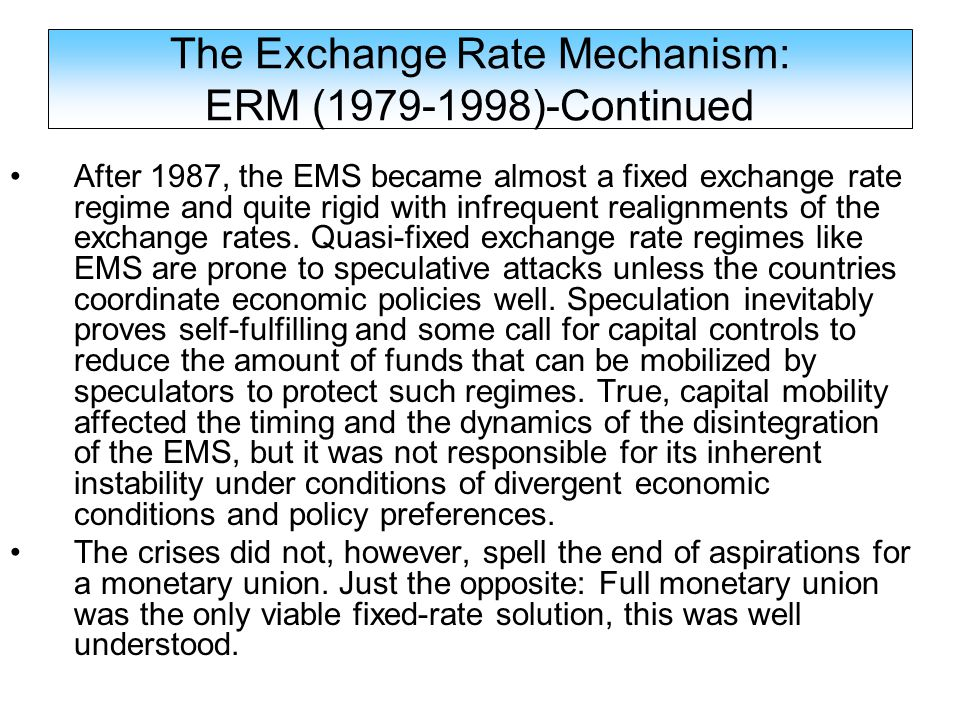 After 1987, the EMS became almost a fixed exchange rate regime and quite rigid with infrequent realignments of the exchange rates. Quasi-fixed exchang