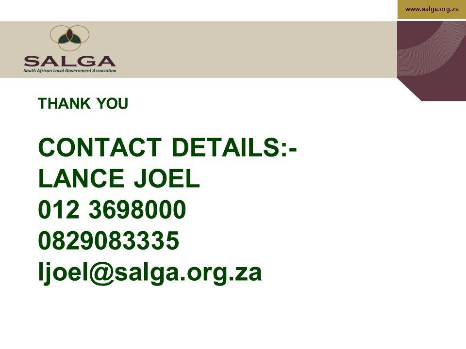 www.salga.org.za THANK YOU CONTACT DETAILS:- LANCE JOEL 012 3698000 0829083335 ljoel@salga.org.za
