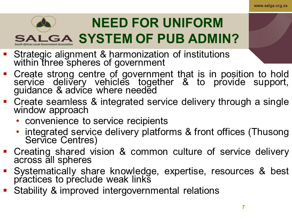 www.salga.org.za 7 NEED FOR UNIFORM SYSTEM OF PUB ADMIN.