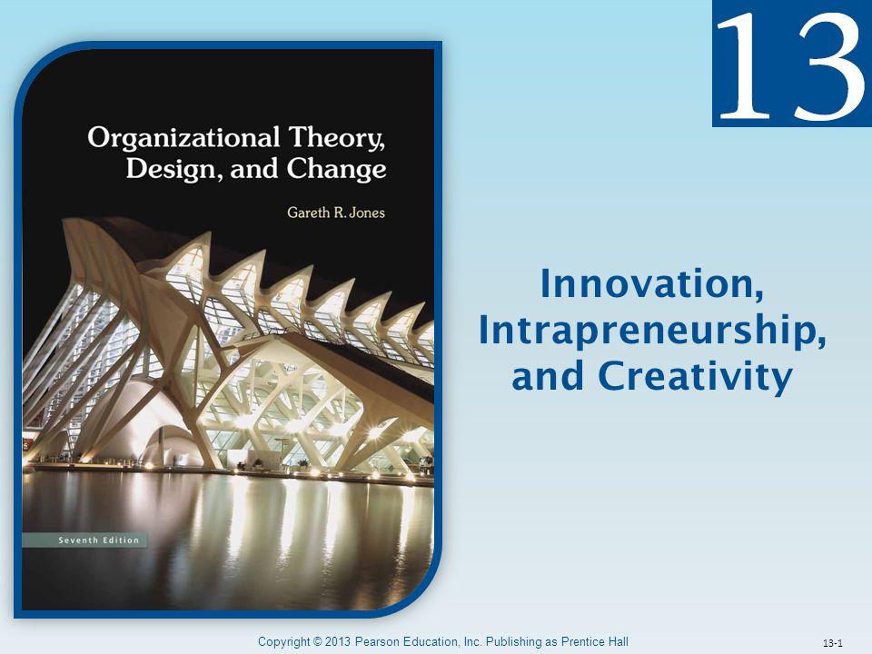 13-1 Innovation, Intrapreneurship, and Creativity Copyright © 2013 Pearson Education, Inc. Publishing as Prentice Hall