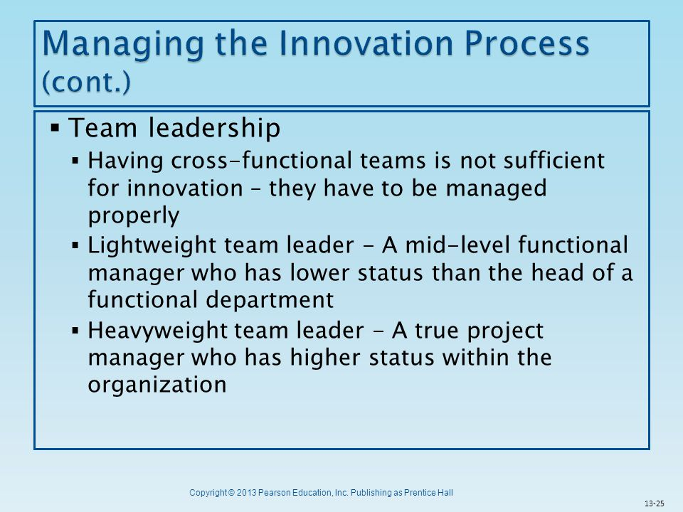 Copyright © 2013 Pearson Education, Inc. Publishing as Prentice Hall  Team leadership  Having cross-functional teams is not sufficient for innovatio