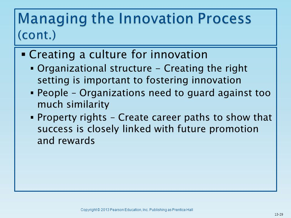 Copyright © 2013 Pearson Education, Inc. Publishing as Prentice Hall  Creating a culture for innovation  Organizational structure - Creating the rig
