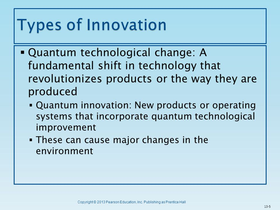 Copyright © 2013 Pearson Education, Inc. Publishing as Prentice Hall  Quantum technological change: A fundamental shift in technology that revolution