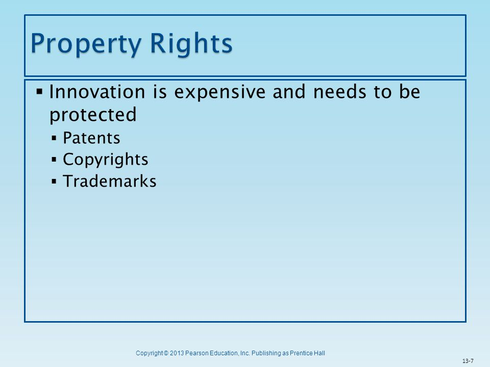 Copyright © 2013 Pearson Education, Inc. Publishing as Prentice Hall  Innovation is expensive and needs to be protected  Patents  Copyrights  Trad