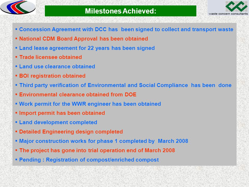 Milestones Achieved:  Concession Agreement with DCC has been signed to collect and transport waste  National CDM Board Approval has been obtained 