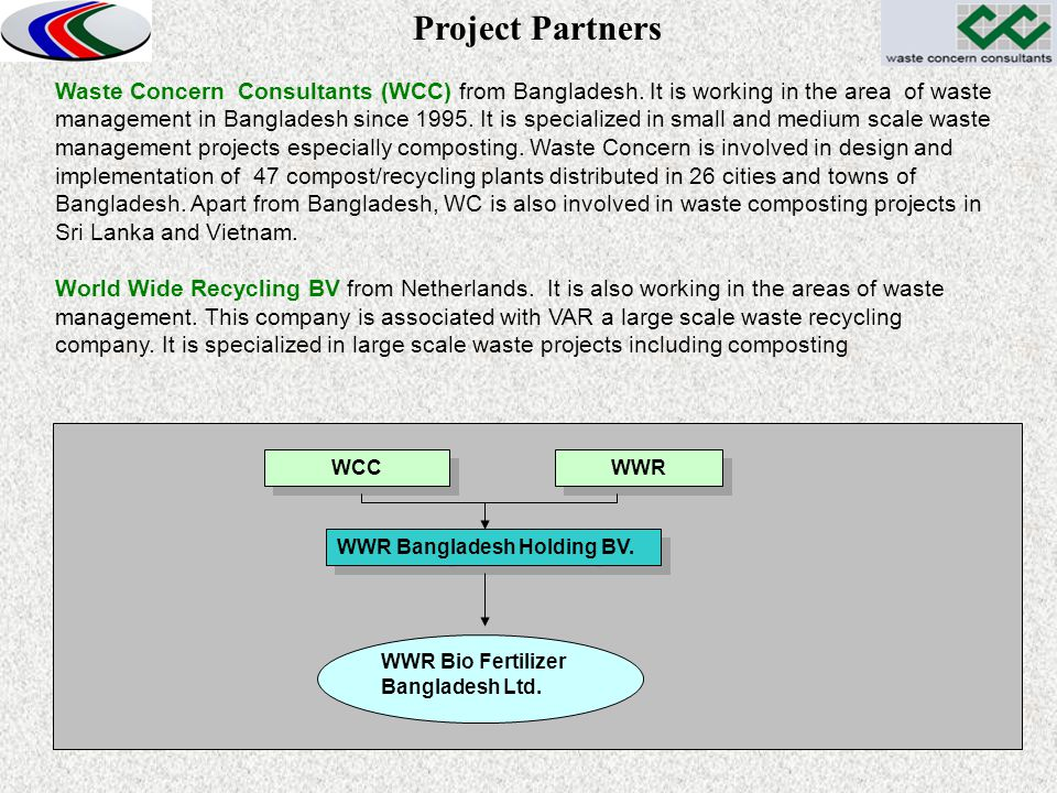 Waste Concern Consultants (WCC) from Bangladesh. It is working in the area of waste management in Bangladesh since 1995. It is specialized in small an