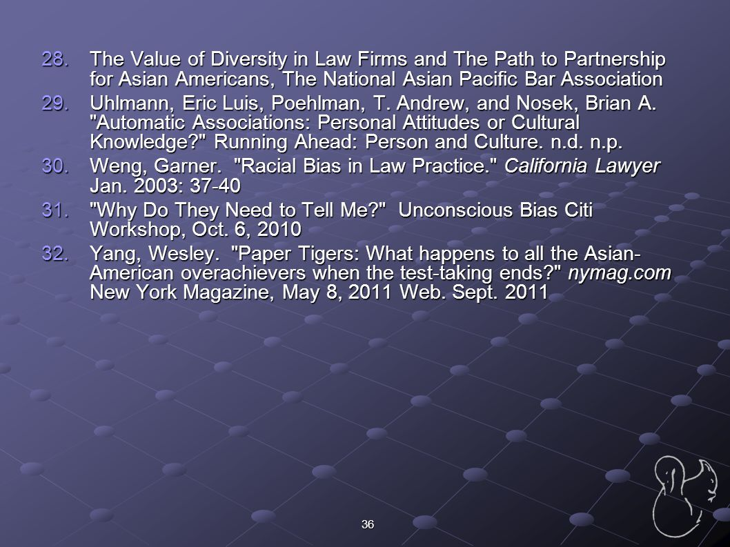 36 28.The Value of Diversity in Law Firms and The Path to Partnership for Asian Americans, The National Asian Pacific Bar Association 29.Uhlmann, Eric