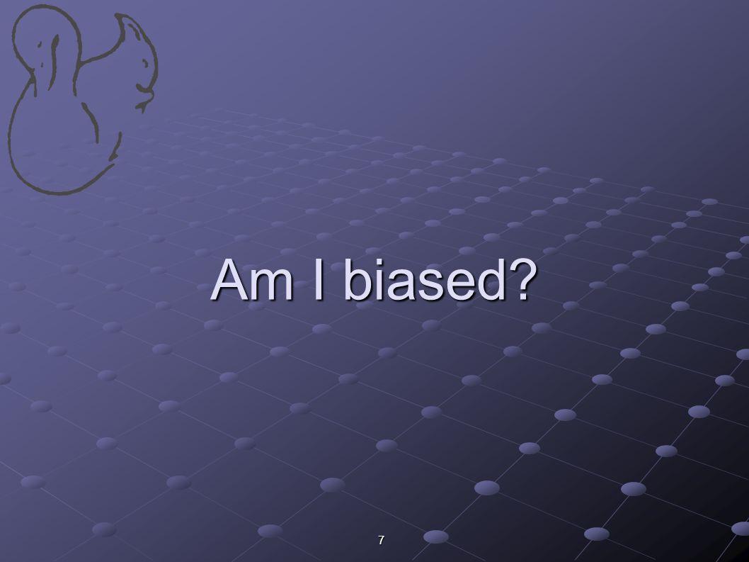 7 Am I biased?
