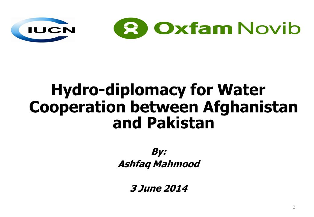 Hydro-diplomacy for Water Cooperation between Afghanistan and Pakistan By: Ashfaq Mahmood 3 June 2014 2