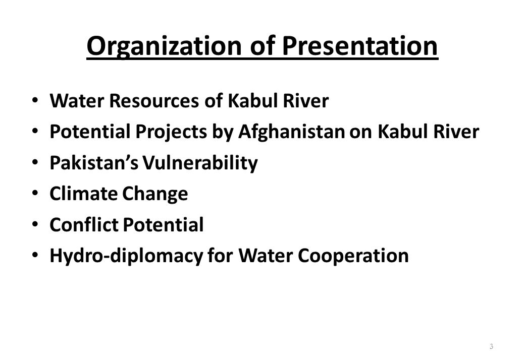 Organization of Presentation Water Resources of Kabul River Potential Projects by Afghanistan on Kabul River Pakistan's Vulnerability Climate Change C