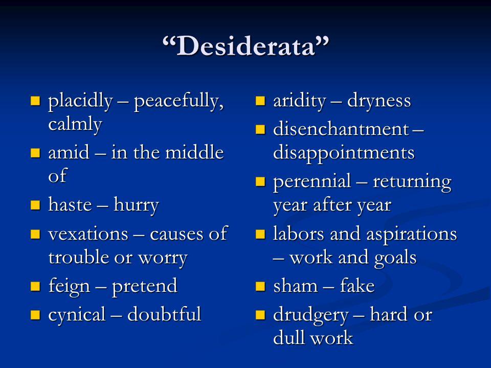 """Desiderata"" placidly – peacefully, calmly placidly – peacefully, calmly amid – in the middle of amid – in the middle of haste – hurry haste – hurry v"