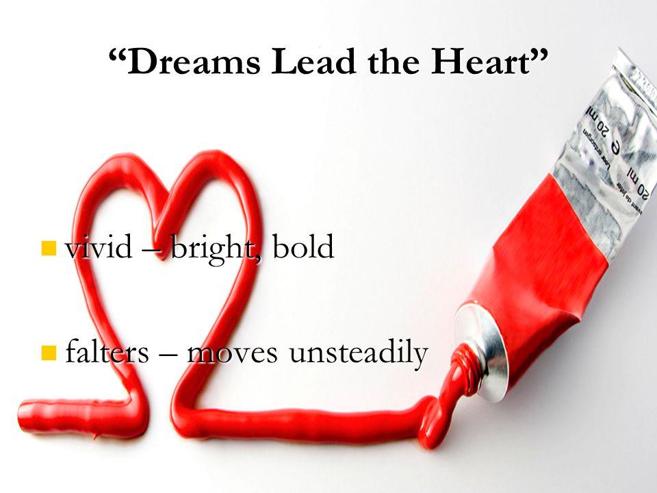 """Dreams Lead the Heart"" vivid – bright, bold vivid – bright, bold falters – moves unsteadily falters – moves unsteadily"