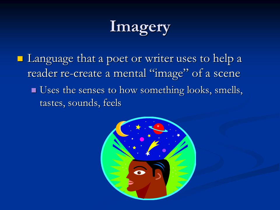 """Imagery Language that a poet or writer uses to help a reader re-create a mental """"image"""" of a scene Language that a poet or writer uses to help a reade"""