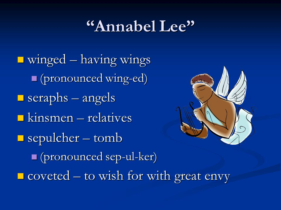 """""""Annabel Lee"""" winged – having wings winged – having wings (pronounced wing-ed) (pronounced wing-ed) seraphs – angels seraphs – angels kinsmen – relati"""