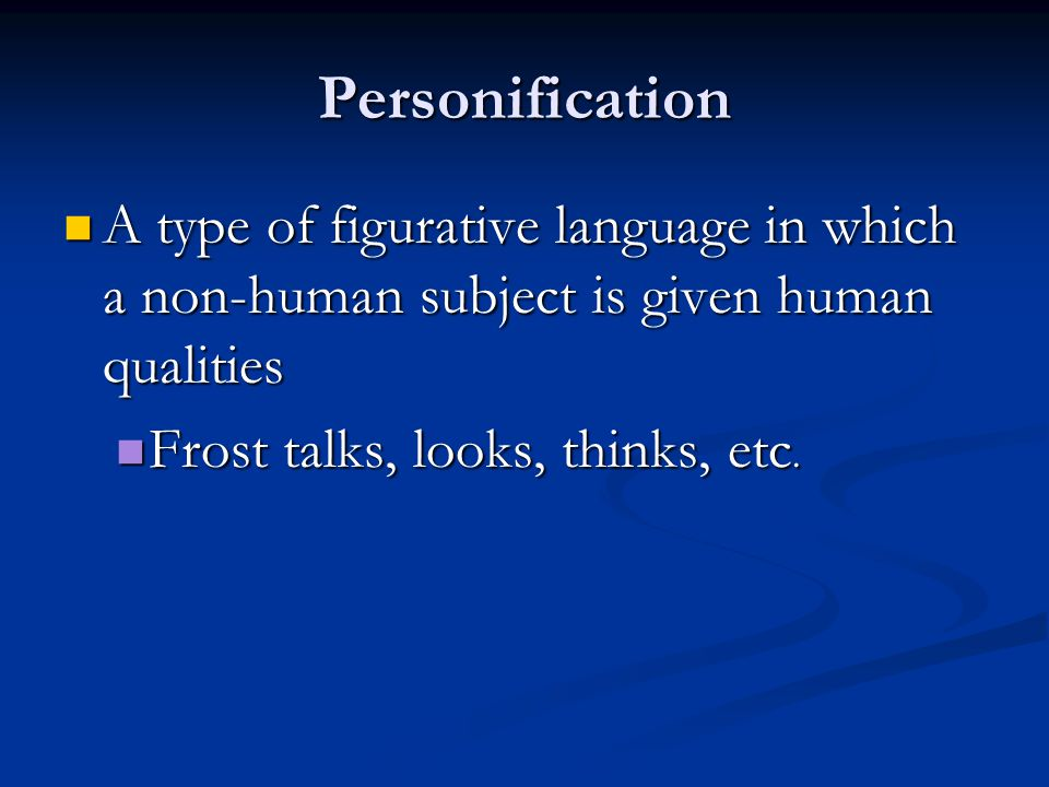 Personification A type of figurative language in which a non-human subject is given human qualities A type of figurative language in which a non-human