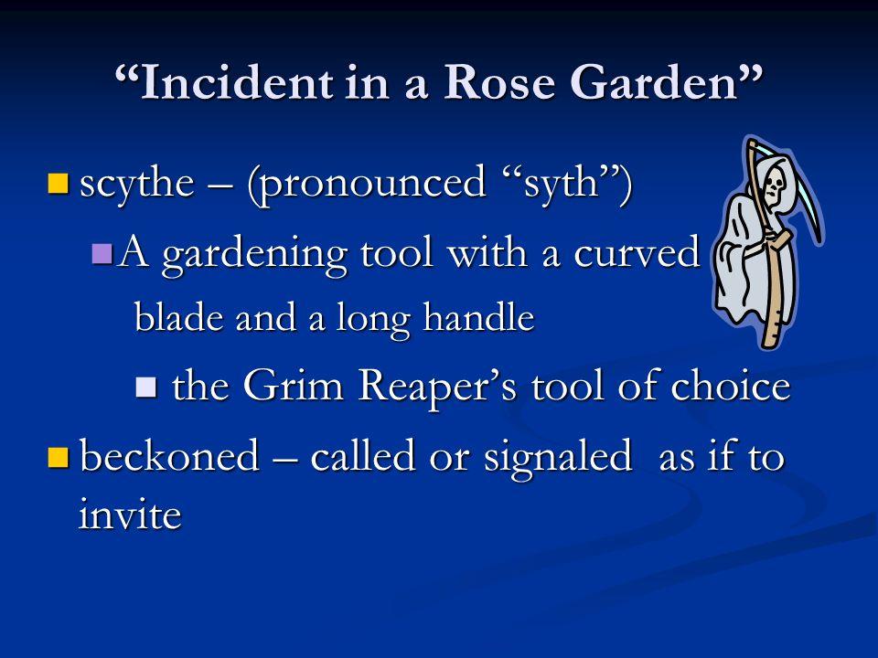 """Incident in a Rose Garden"" scythe – (pronounced ""syth"") scythe – (pronounced ""syth"") A gardening tool with a curved A gardening tool with a curved bl"