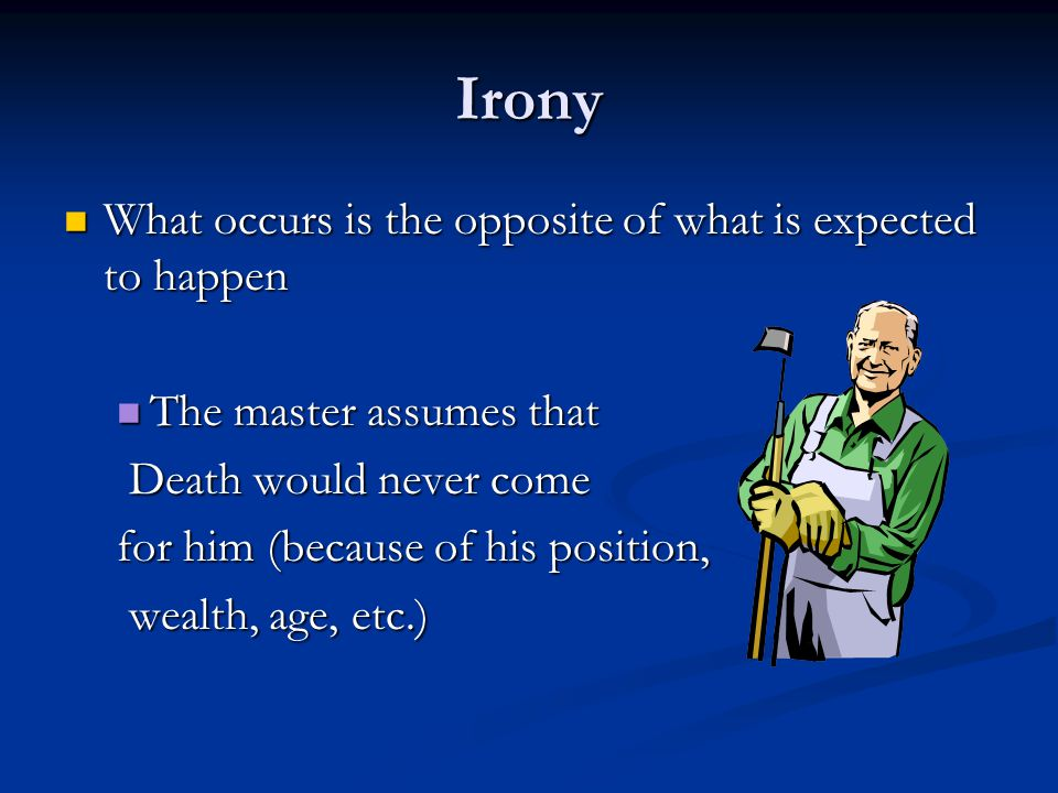 Irony What occurs is the opposite of what is expected to happen What occurs is the opposite of what is expected to happen The master assumes that The