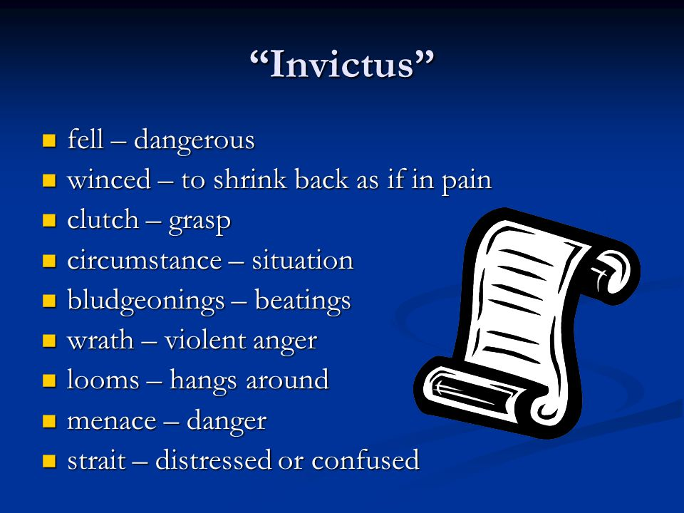 """""""Invictus"""" fell – dangerous fell – dangerous winced – to shrink back as if in pain winced – to shrink back as if in pain clutch – grasp clutch – grasp"""
