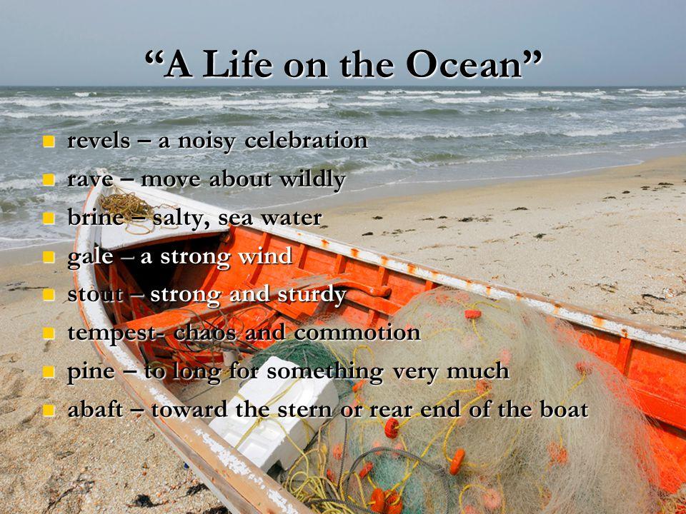 """A Life on the Ocean"" revels – a noisy celebration revels – a noisy celebration rave – move about wildly rave – move about wildly brine – salty, sea w"